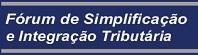Fórum de Simplificação e Integração Tributária